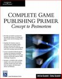 Complete Game Publishing Primer : Concept to Postmortem, Beaumont, Christian and Beaumont, Behnaz, 1584504560