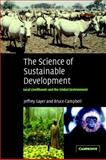 The Science of Sustainable Development : Local Livelihoods and the Global Environment, Sayer, Jeffrey and Campbell, Bruce, 0521534569