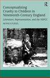 Creating Cruelty to Children in Nineteenth-Century England : Literature, Representation, and the NSPCC, Flegel, Monica, 0754664562