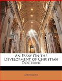 An Essay on the Development of Christian Doctrine, Anonymous, 1142334562