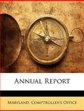 Annual Report, Maryland Comptroller&apos and Comptroll s Office, 1145614566