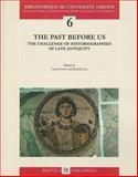 The Past Before Us : The Challenge of Historiographies of Late Antiquity, G. W. Bowersock, 2503514561