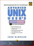 Advanced UNIX User's Interactive Workbook, McMullen, John, 0130854565