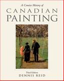 A Concise History of Canadian Painting, Reid, Dennis, 0195444566