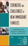 Strengths and Challenges of New Immigrant Families : Implications for Research, Education, Policy, and Service, Abbott, Douglas Charles and Dalla, R. L., 0739114565