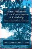 Indian Philosophy and the Consequences of Knowledge : Soteriology Ethics and Metaphysics, Ram-Prasad, Chakravarthi, 0754654567