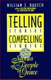 Telling Stories, Compelling Stories, William J. Bausch, 0896224562
