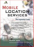 Mobile Location Services : The Definitive Guide, Jagoe, Andrew, 0130084565