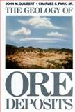 The Geology of Ore Deposits, Guilbert, John M. and Park, Charles F., Jr., 0716714566