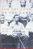For the Love of the Game : Amateur Sport in Small-Town Ontario, 1838-1895, Bouchier, Nancy Barbara, 0773524568