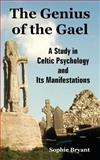 The Genius of the Gael : A Study in Celtic Psychology and Its Manifestations, Bryant, Sophie, 1410224562