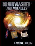 Brainwashed* and Miracles**, Aaron L. Kolom, 1434394565