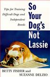 So Your Dog's Not Lassie, Betty Fisher and Suzanne Delzio, 0062734571