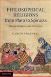 Philosophical Religions from Plato to Spinoza : Reason, Religion, and Autonomy, Fraenkel, Carlos, 0521194571