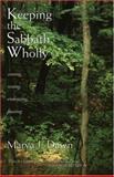Keeping the Sabbath Wholly : Ceasing, Resting, Embracing, Feasting, Dawn, Marva J., 0802804578