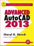 Advanced AutoCAD 2013 Exercise Workbook, Cheryl R. Shrock, 0831134577