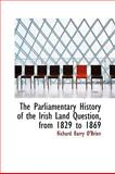 The Parliamentary History of the Irish Land Question, from 1829 To 1869, Richard Barry O'Brien, 1103384570