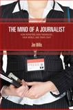 The Mind of a Journalist : How Reporters View Themselves, Their World, and Their Craft, William James (Jim) Willis, 1412954576