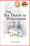 The Six Train to Wisconsin, Kourtney Heintz, 1481884573