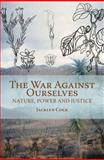 The War Against Ourselves : Nature, Power and Justice, Cock, Jacklyn, 1868144577