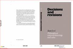 Decisions and Revisions : Philosophical Essays on Knowledge and Value, Levi, Isaac, 0521254574