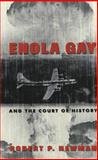 Enola Gay and the Court of History, Newman, Robert P., 0820474576