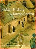 Hidden History of the Kovno Ghetto, U. S. Holocaust Memorial Museum Staff and Mitchell, Carolyn B., 0821224573