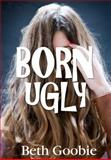 Born Ugly, Beth Goobie, 0889954577