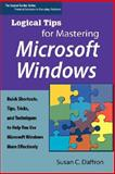 Logical Tips for Mastering Microsoft Windows, Susan C. Daffron, 0974924571