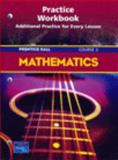 Prentice Hall Mathematics Course 3 : Study Guide and Practice Workbook, PRENTICE HALL, 013125457X
