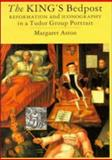 The King's Bedpost : Reformation and Iconography in a Tudor Group Portrait, Margaret Aston, 052148457X