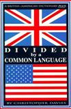 Divided by a Common Language : A British/American Dictionary Plus, Davies, Christopher E., 0966094573