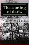 The Coming of Dark, Gary Martin, 1482544571