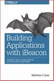 Building Proximity Applications with IBeacon, Gast, Matthew, 1491904577