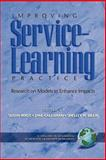 Improving Service-Learning Practice : Research on Models to Enhance Impacts, Callahan, Jane and Root, Susan, 1593114575