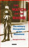 The Watch on the Rhine : The Military Occupation of the Rhineland, 1918-1930, Margaret Pawley, 1845114574