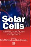 Solar Cells : Materials, Manufacture and Operation, Markvart, Tomas and Castaner, Luis, 1856174573