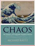 Chaos : The Science of Predictable Random Motion, Kautz, Richard, 0199594570