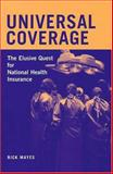 Universal Coverage : The Elusive Quest for National Health Insurance, Mayes, Rick, 0472114573