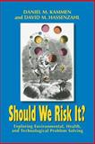 Should We Risk It? : Exploring Environmental, Health, and Technological Problem Solving, Kammen, Daniel M. and Hassenzahl, David M., 0691074577
