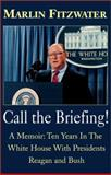Call the Briefing : A Memoir, Ten Years in the White House with Presidents Reagan and Bush, Fitzwater, Marlin, 0738834572