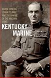 Kentucky Marine : Major General Logan Feland and the Making of the Modern USMC, Bettez, David J., 0813144574