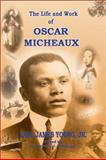 The Life and Work of Oscar Micheaux : Pioneer Black Author and Filmmaker 1884-1951, Young, Earl James, Jr., 0963564579