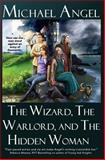 The Wizard, the Warlord, and the Hidden Woman, Michael Angel, 147911457X