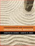 Understanding and Managing Organizational Behavior, George, Jennifer M. and Jones, Gareth R., 013239457X