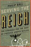 Serving the Reich, Philip Ball, 022620457X