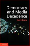 Democracy and Media Decadence, Keane, John, 1107614570