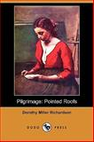 Pilgrimage : Pointed Roofs, Richardson, Dorothy Miller, 140997457X