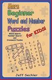 More Beginner Word and Number Puzzles for Kids, Jeff Sechler, 1482384574