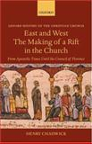 East and West : The Making of a Rift in the Church - From Apostolic Times until the Council of Florence, Chadwick, Henry, 0199264570